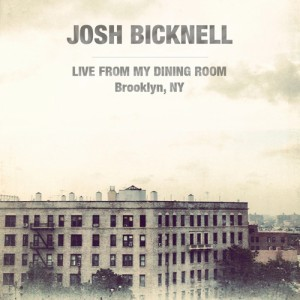 Josh Bicknell - Live from my Dining Room Brooklyn, NY